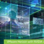 NVIDIA VIRTUAL GPU AND VMWARE HORIZON